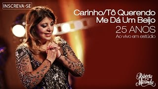 Roberta Miranda - Carinho/Tô Querendo/Me Dá Um Beijo | DVD 25 anos Ao vivo em estúdio