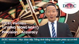 [DCEC Vietnam TỪ VỰNG TRONG NGÀY] Precision and Accuracy