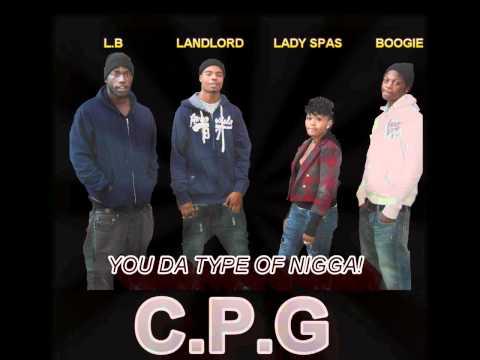 C.P.G- you da type of nigga!