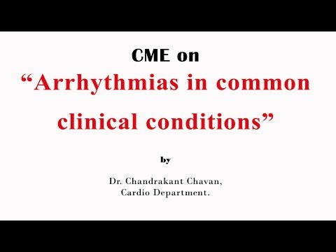 "CME on ""Arrhythmias in common clinical conditions""  Dr. Chandrakant Chavan"
