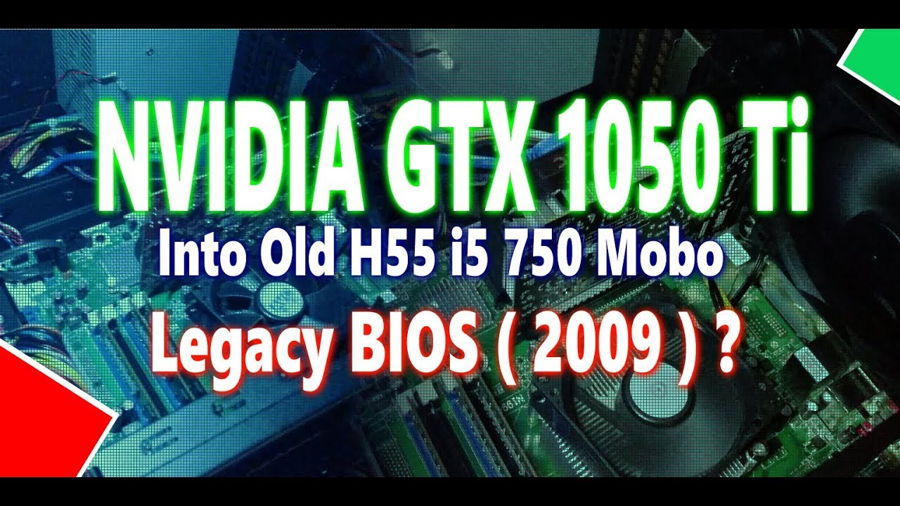 GTX1050ti into a H55 chipset with legacy bios