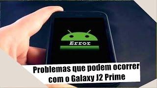 Os problemas que podem ocorrer com o Galaxy J2 Prime