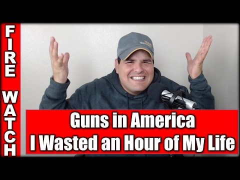 Guns in America: I Wasted an Hour of My Life| Fire Watch EP #28