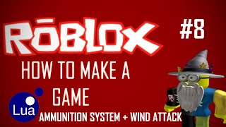 ROBLOX Game Creation #8 Ammunition system and Wind attack.