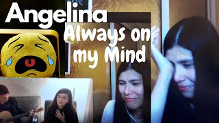 ANGELINA JORDAN- ALWAYS ON MY MIND| REACTION VIDEO