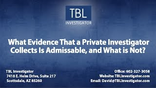 Admissible Evidence in Court | TBL Investigator