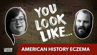 You Look Like... American History Eczema
