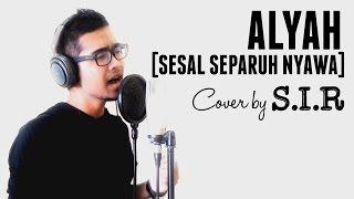 ALYAH - Sesal Separuh Nyawa - (Cover by S.I.R)