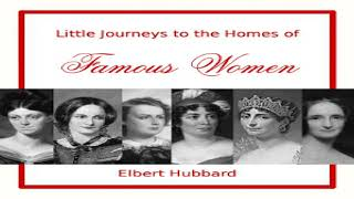 Little Journeys to the Homes of Famous Women | Elbert Hubbard | Biography & Autobiography | 4/4