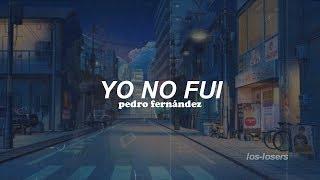 Pedro Fernández - Yo No Fui (Letra)