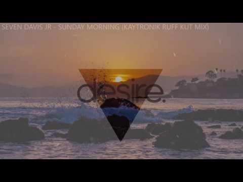 Seven Davis Jr - Sunday Morning (Kaytronik Ruff Kut Mix)