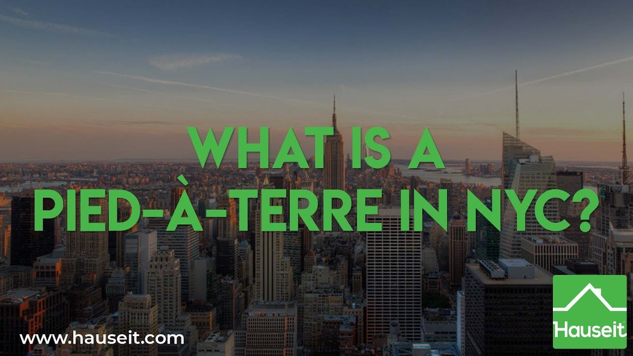 What is a Pied-à-Terre in NYC? (2019)   Buying a Second Home in New York  City - Hauseit®