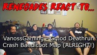 Renegades React to... VanossGaming - Gmod Deathrun Funny Moments - Crash Bandicoot Map (ALRIGHT)