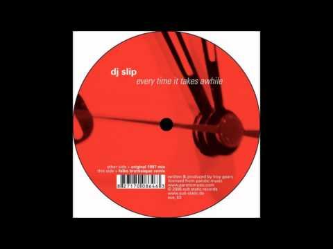 DJ Slip - Every Time It Takes Awhile