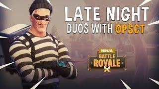 Late Night Duos With Opsct - Fortnite Battle Royale Gameplay - Ninja