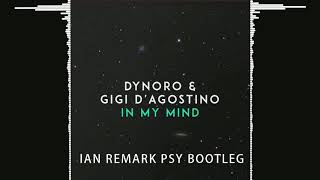 Dynoro & Gigi D'Agostino - In My Mind PSY Bootleg !All right goes t...