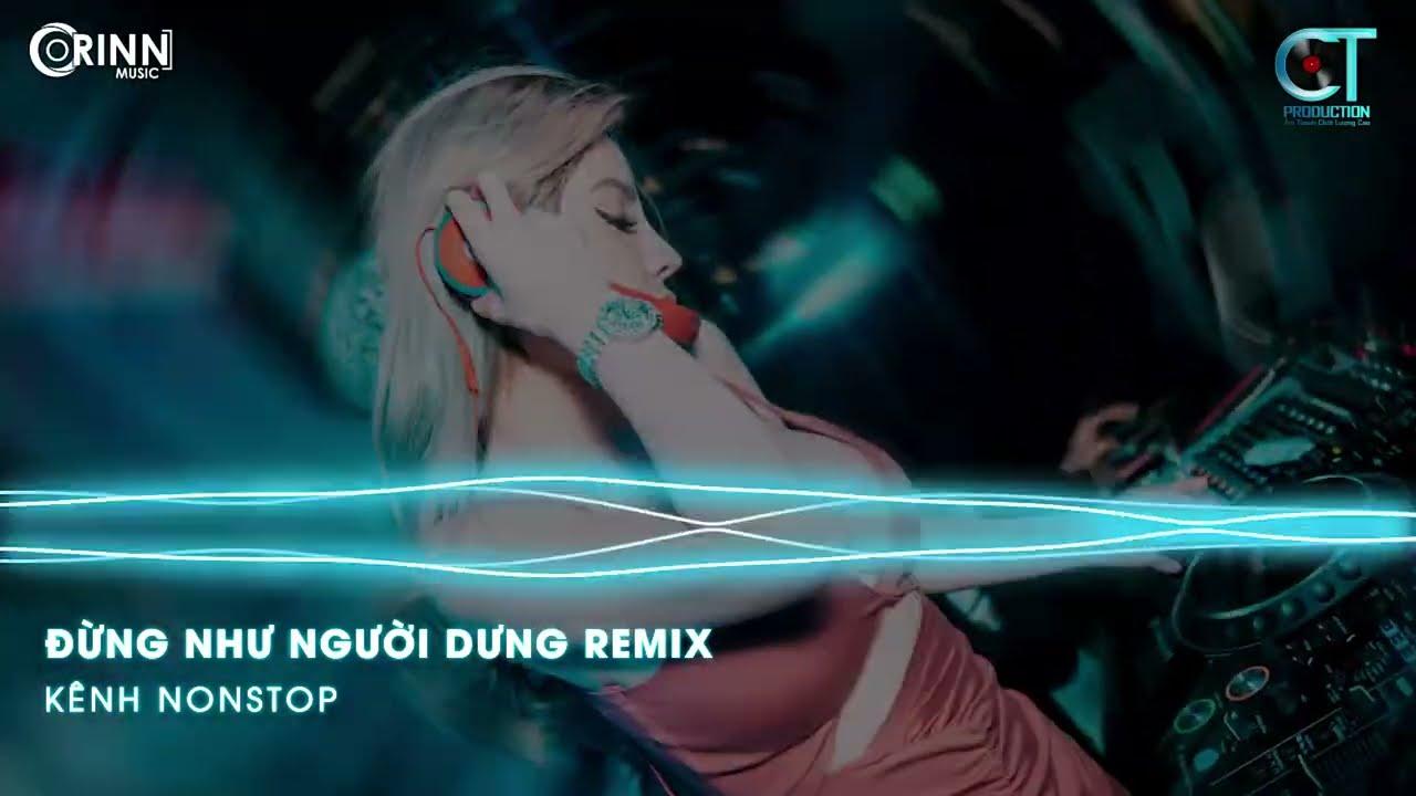 Đừng Như Người Dưng Remix, Chỉ Là Không Cùng Nhau | NONSTOP Vinahouse Nhạc Trẻ DJ Remix 2021 Cực Phê