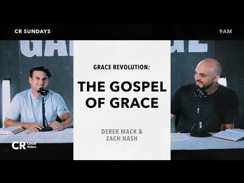 Grace Revolution:The Gospel of Grace - Derek Mack & Zach Nash | CR Sunday