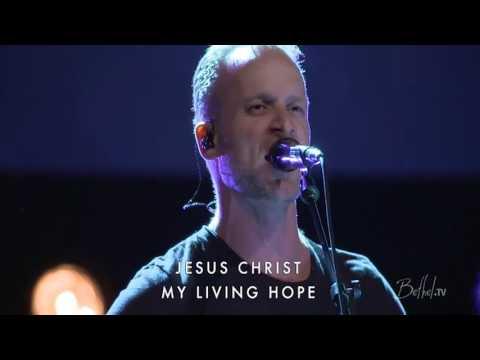 Jesus Christ My Living Hope - Brian Johnson - Bethel Church