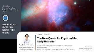 """SSGC 2020's Public Lecture 2: """"The New Quests for Physics of the Early Universe"""""""