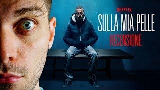 SULLA MIA PELLE: un film necessario | RECENSIONE