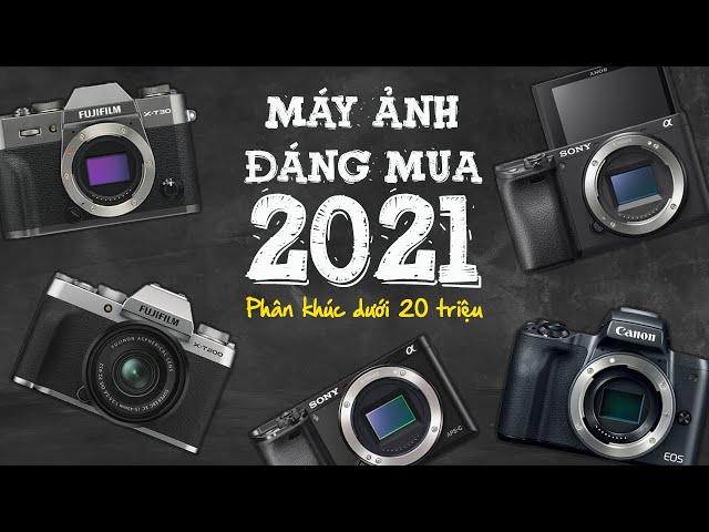 [50mm Vietnam] Những máy ảnh đáng mua năm 2021 - Phần 1: Phân khúc dưới 20 triệu