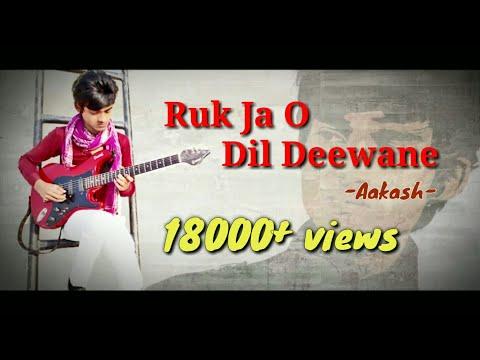Ruk ja o dil deewane by Akash Kumar