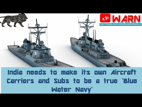 India needs to make its own Aircraft Carriers and Subs to be a true 'Blue Water Navy'