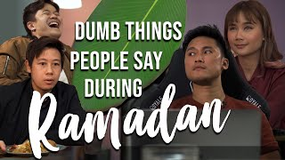 Dumb things people say during RAMADAN!