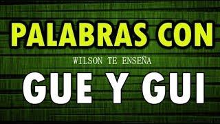 PALABRAS CON GUE  Y GUI - EJEMPLOS DE PALABRAS CON GUE Y GUI - Wilson te enseña
