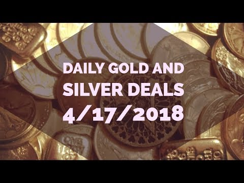 Silver and Gold Deals 4/17/2018