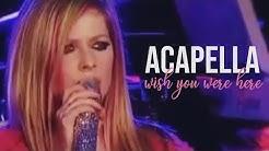 Avril Lavigne - Wish You Were Here (Acapella)