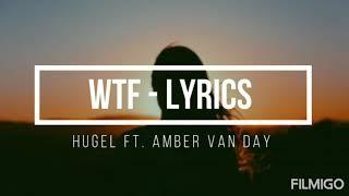 HUGEL ft. Amber van Day - Wtf (lyrics)