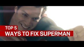 Top 5 ways to fix Superman