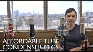 Mic Roundup Part 2: Affordable Tube Condenser Mics