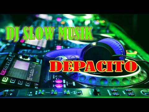 DJ SLOW MUSIK DEPACITO