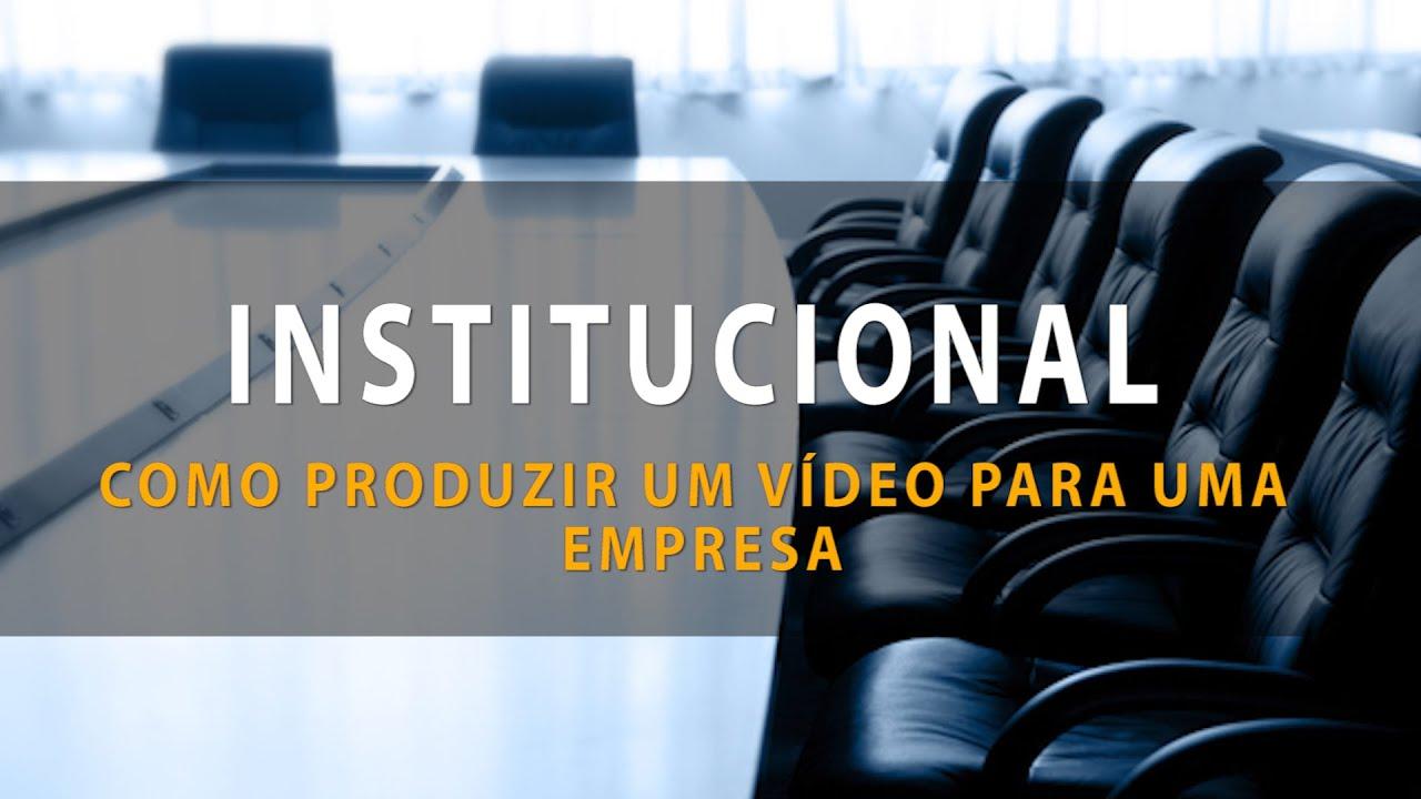 Como Produzir Um Vídeo Institucional Para Uma Empresa