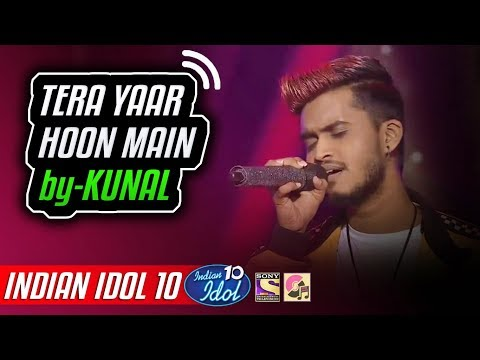 Tera Yaar Hoon Main - Kunal Pandit - Indian Idol 10 - Neha Kakkar - 2018