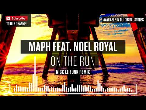 MAPH feat. Noel Royal - On The Run (Nick Le Funk Remix)