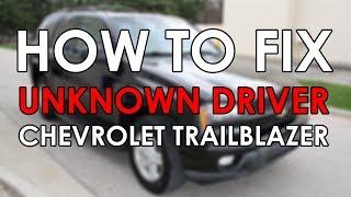 "How To Fix ""Unknown Driver"" Fault Chevrolet TrailBlazer 2002"