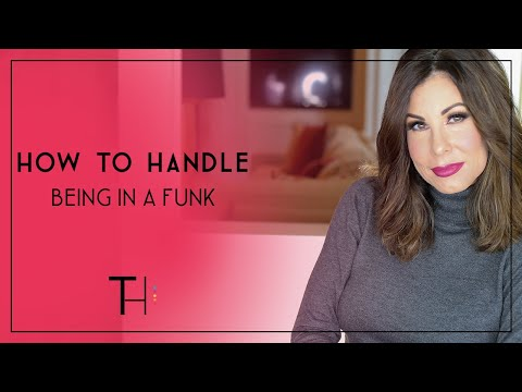 How to Handle Being in a Funk