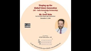 Shaping up the Global Future Generation by Mr. Geoff Wain, Hon'ble British Deputy High Commissioner