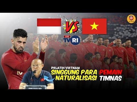 LIVE TVRI INDONESIA VS VIETNAM PELATIH VIETNAM SINGGUNG PEMAIN NATURALISASI INDONESIA