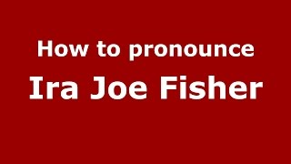 How to pronounce Ira Joe Fisher (American English/US)  - PronounceNames.com