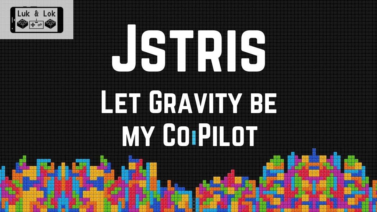 Jstris: Let Gravity Be My Co-Pilot