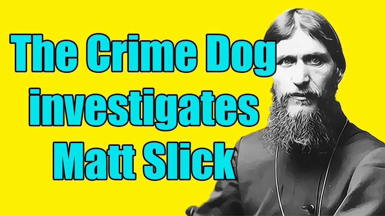 The Crime Dog Investigates Matt Slick