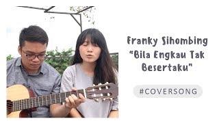 Bila Engkau Tak Besertaku - Franky Sihombing Cover by Chocoustic