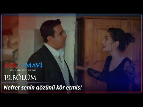 Aşk ve Mavi 19 Bölüm - Bana kızdıysan benimle kavga edeceksin!