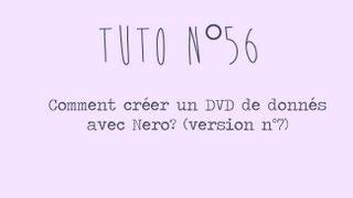 [Tuto n°56] - Comment créer un DVD de données avec Nero? (Version n°7) | Les Conseils d'Isa