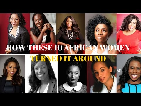 HOW THESE 10 AFRICAN WOMEN TURNED IT AROUND